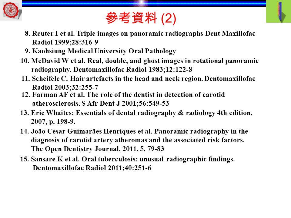 8. Reuter I et al. Triple images on panoramic radiographs Dent Maxillofac Radiol 1999;28:316-9 9. Kaohsiung Medical University Oral Pathology 10. McDa