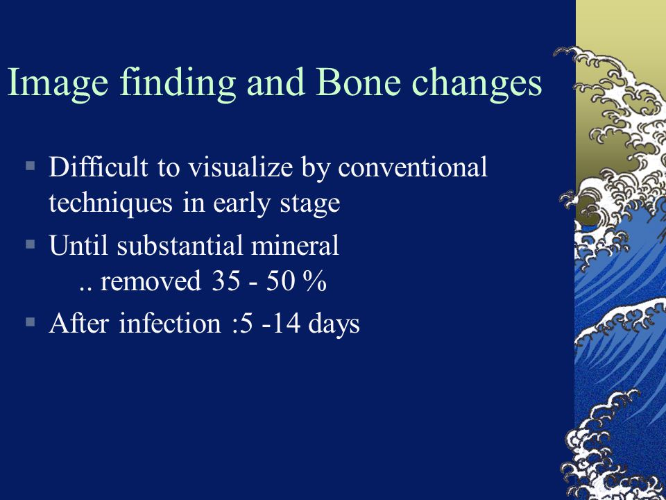 Image finding and Bone changes  Difficult to visualize by conventional techniques in early stage  Until substantial mineral.. removed 35 - 50 %  Af