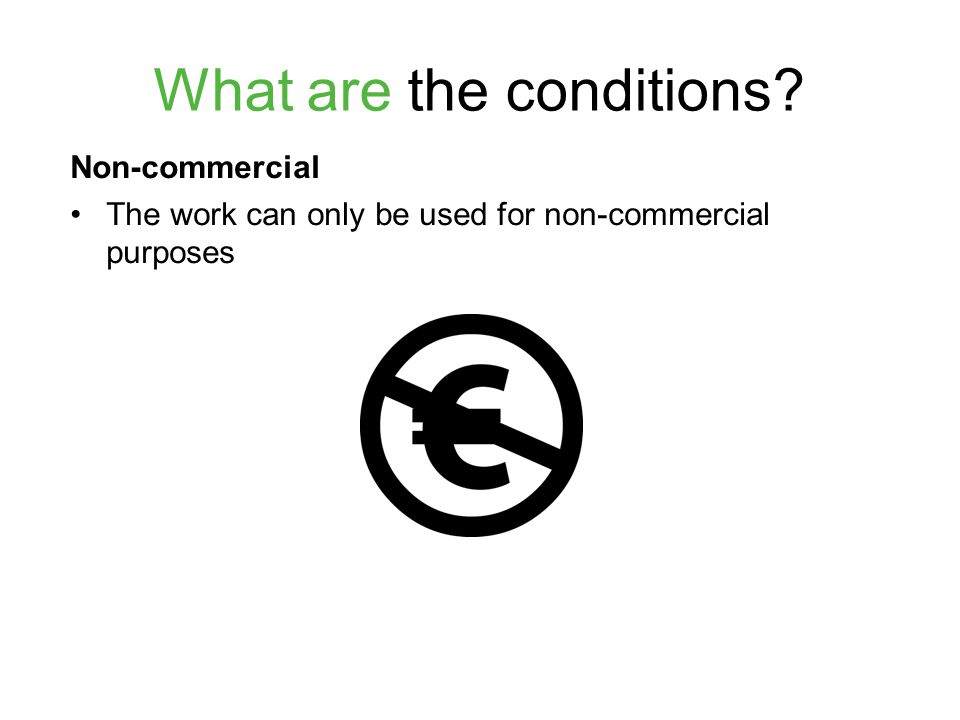 What are the conditions? Non-commercial The work can only be used for non-commercial purposes
