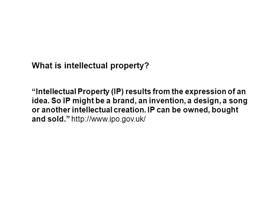 What is intellectual property. Intellectual Property (IP) results from the expression of an idea.
