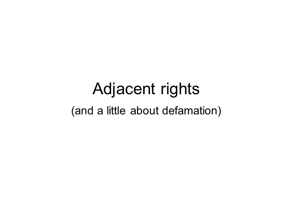 Adjacent rights (and a little about defamation)