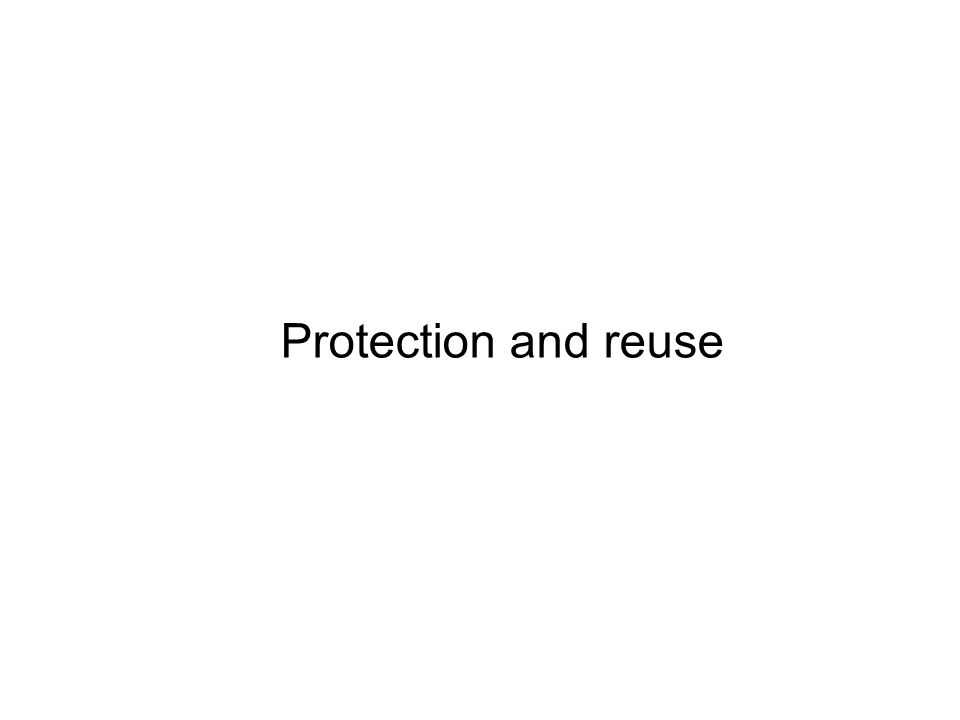Protection and reuse