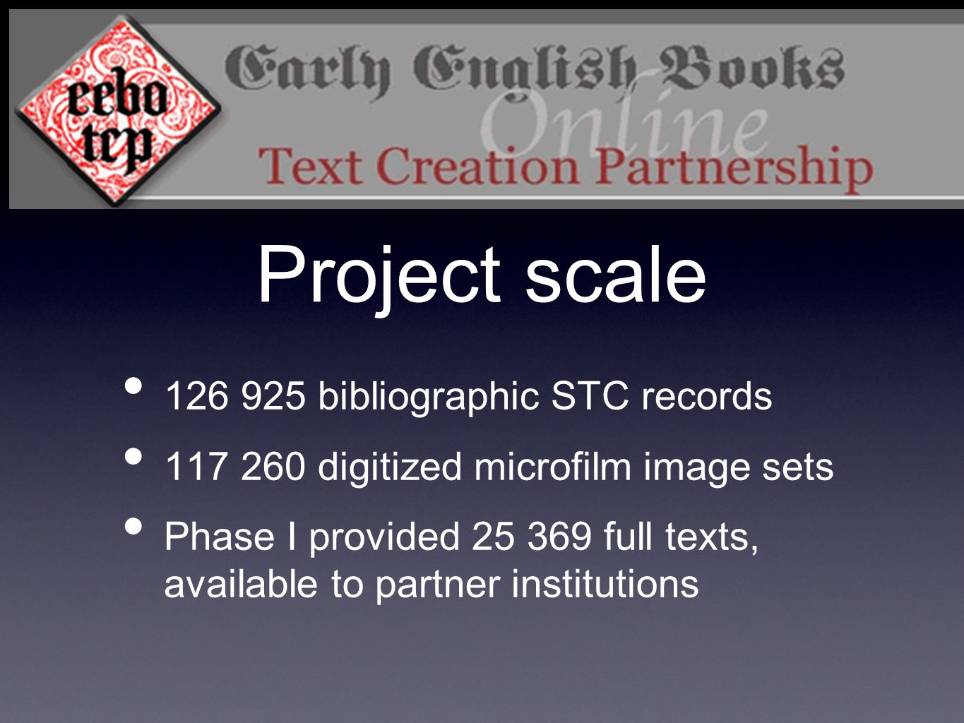 Project scale 126 925 bibliographic STC records 117 260 digitized microfilm image sets Phase I provided 25 369 full texts, available to partner instit