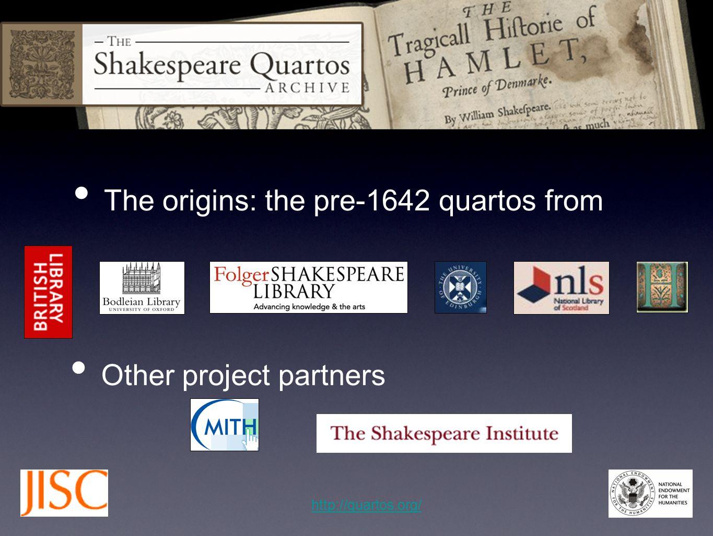 The origins: the pre-1642 quartos from Other project partners http://quartos.org/