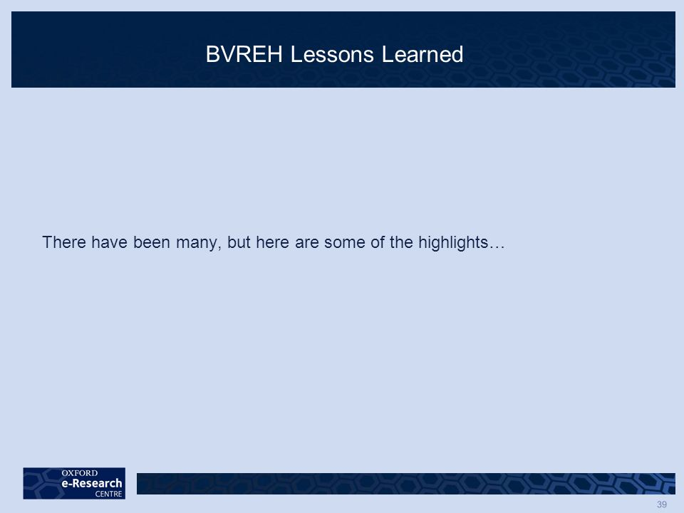 39 BVREH Lessons Learned There have been many, but here are some of the highlights…