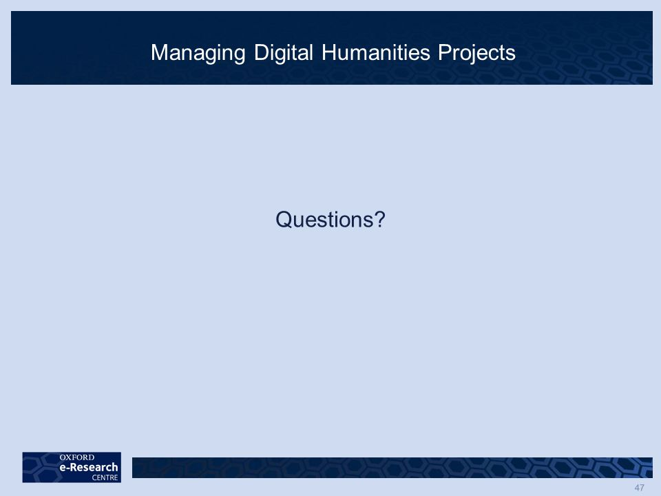47 Managing Digital Humanities Projects Questions