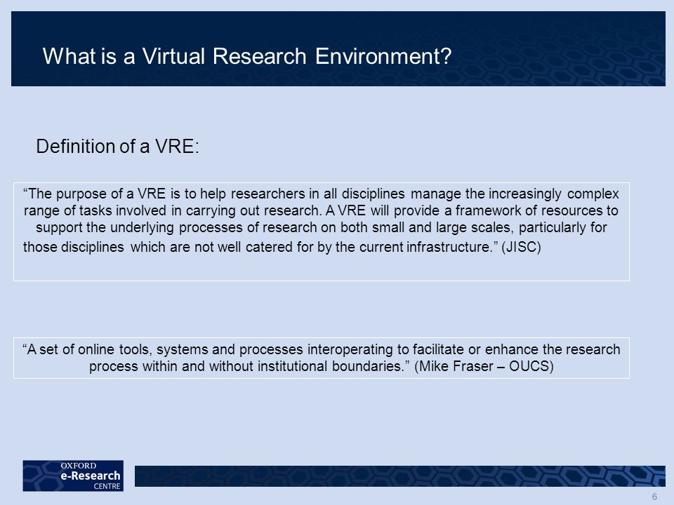 6 What is a Virtual Research Environment.