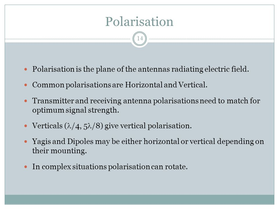 Polarisation Polarisation is the plane of the antennas radiating electric field.