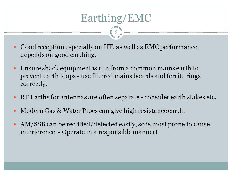 Earthing/EMC 9 Good reception especially on HF, as well as EMC performance, depends on good earthing. Ensure shack equipment is run from a common main