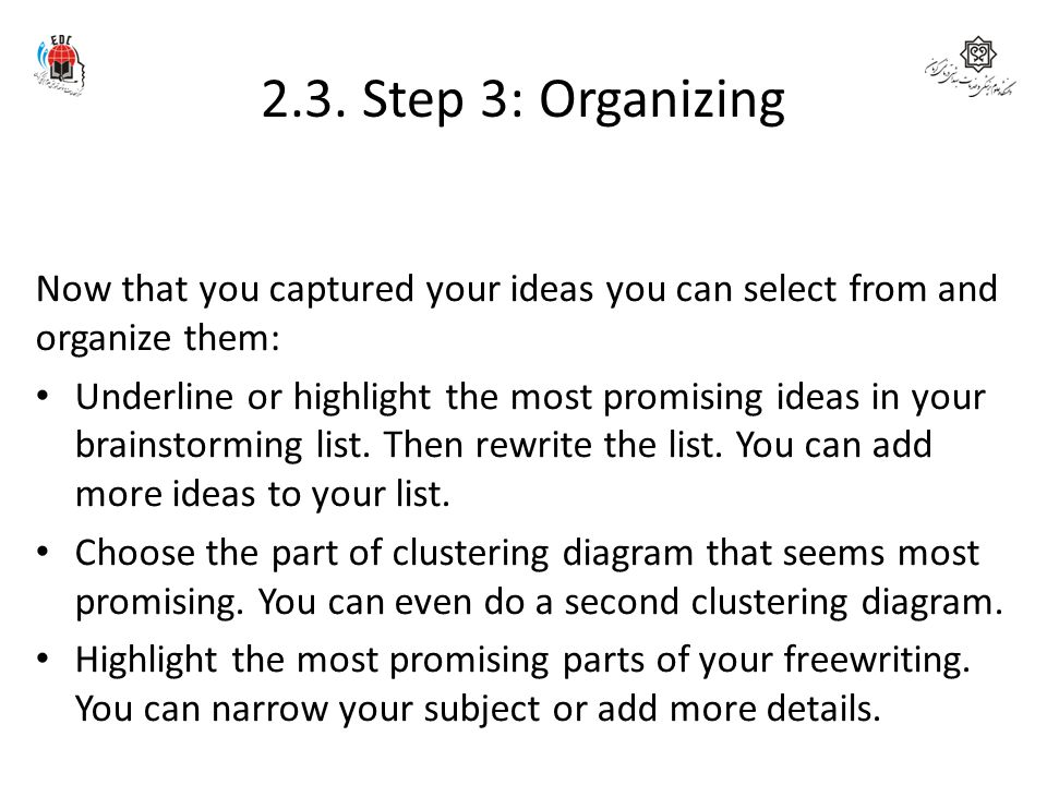 2.3. Step 3: Organizing Now that you captured your ideas you can select from and organize them: Underline or highlight the most promising ideas in you