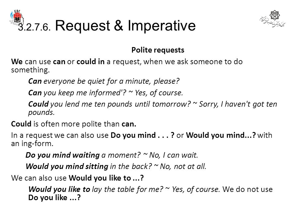 3.2.7.6. Request & Imperative Polite requests We can use can or could in a request, when we ask someone to do something. Can everyone be quiet for a m
