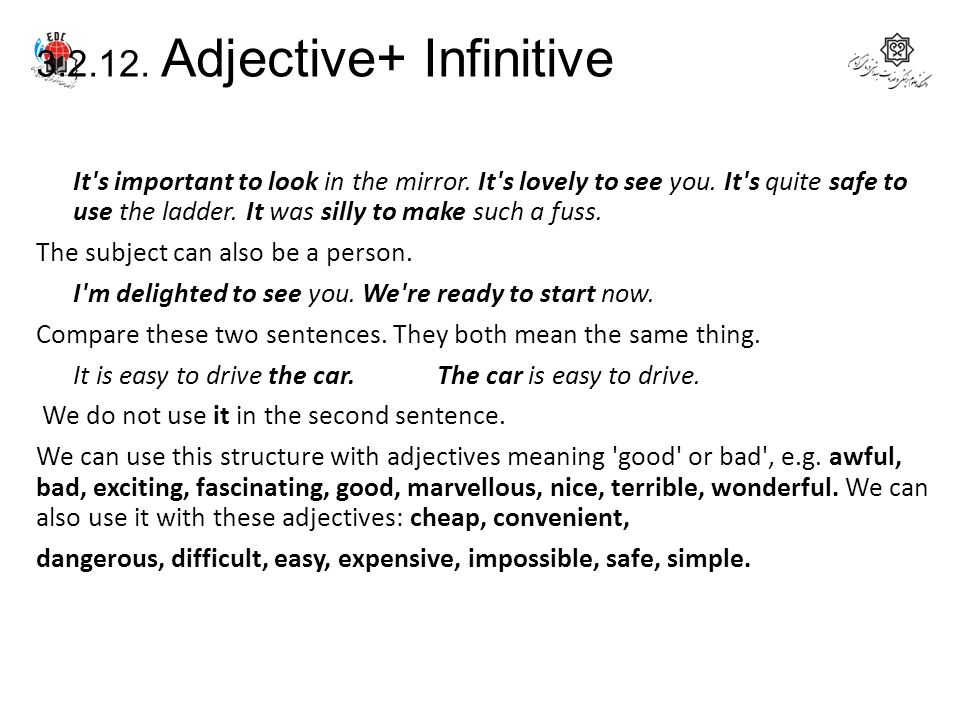 3.2.12. Adjective+ Infinitive We can use a to-infinitive (e.g. to be) after an adjective (e.g. great). An adjective + to-infinitive often comes in thi