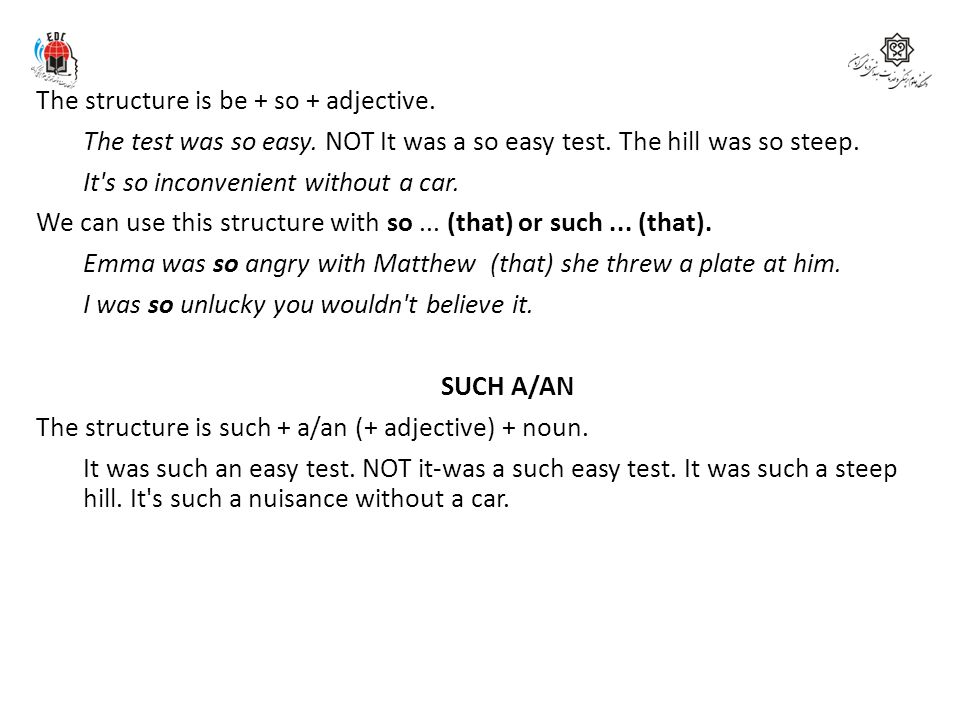 SO The structure is be + so + adjective. The test was so easy. NOT It was a so easy test. The hill was so steep. It's so inconvenient without a car. W