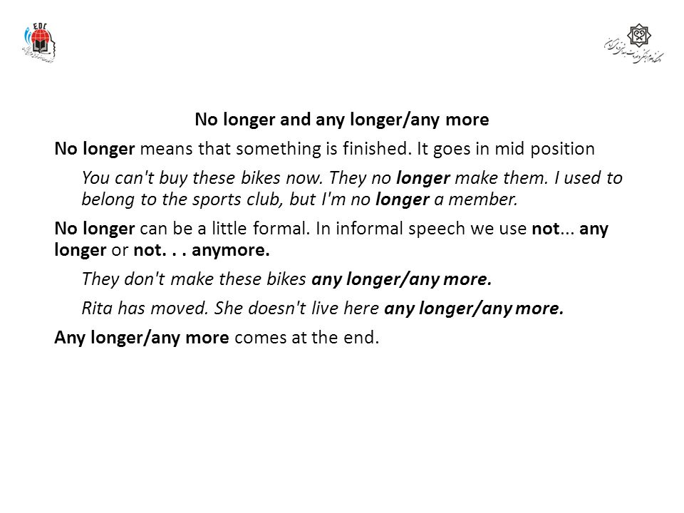 No longer and any longer/any more No longer means that something is finished. It goes in mid position You can't buy these bikes now. They no longer ma