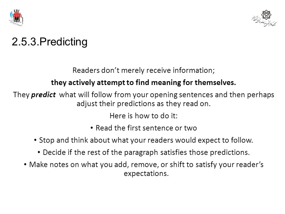2.5.3.Predicting Remember Readers don't merely receive information; they actively attempt to find meaning for themselves. They predict what will follo