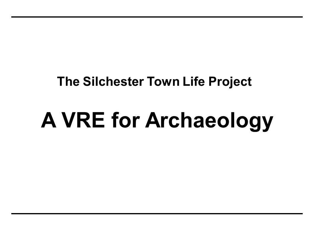 The Silchester Town Life Project A VRE for Archaeology