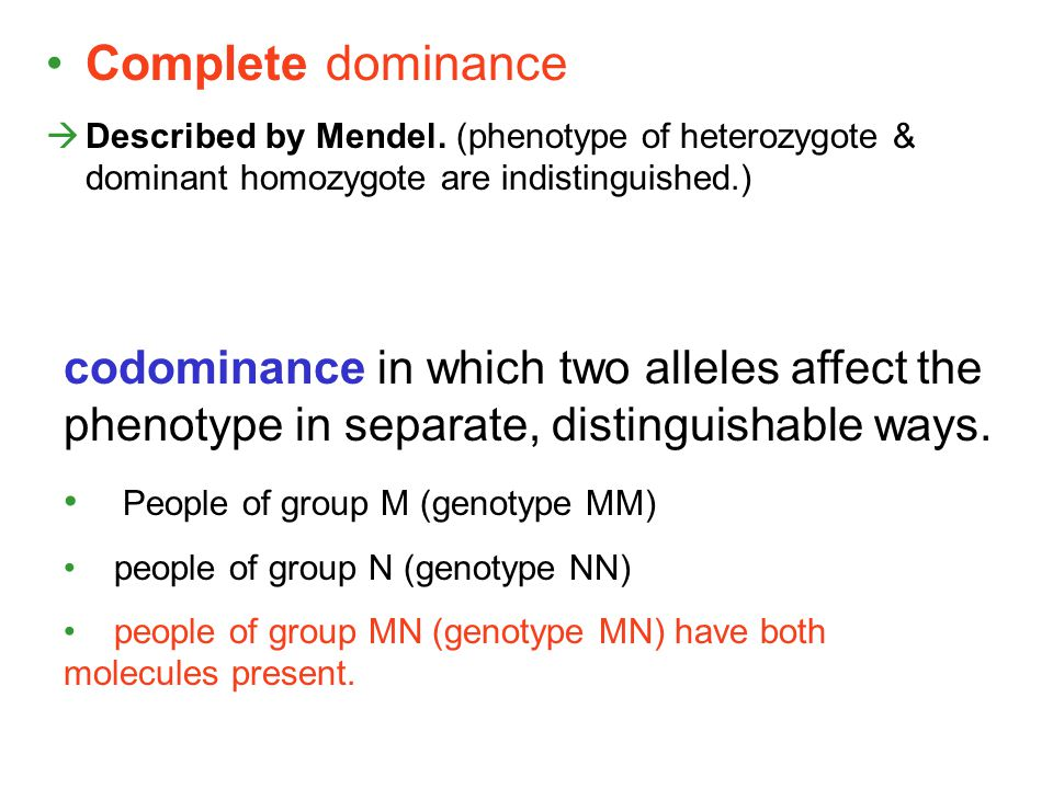 Complete dominance  Described by Mendel. (phenotype of heterozygote & dominant homozygote are indistinguished.) codominance in which two alleles affe