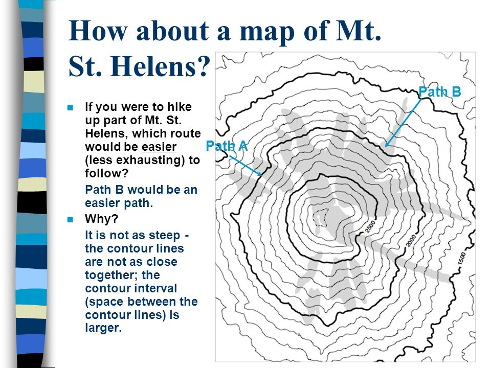 How about a map of Mt. St. Helens??? If you were to hike up part of Mt. St. Helens, which route would be easier (less exhausting) to follow? Path B wo