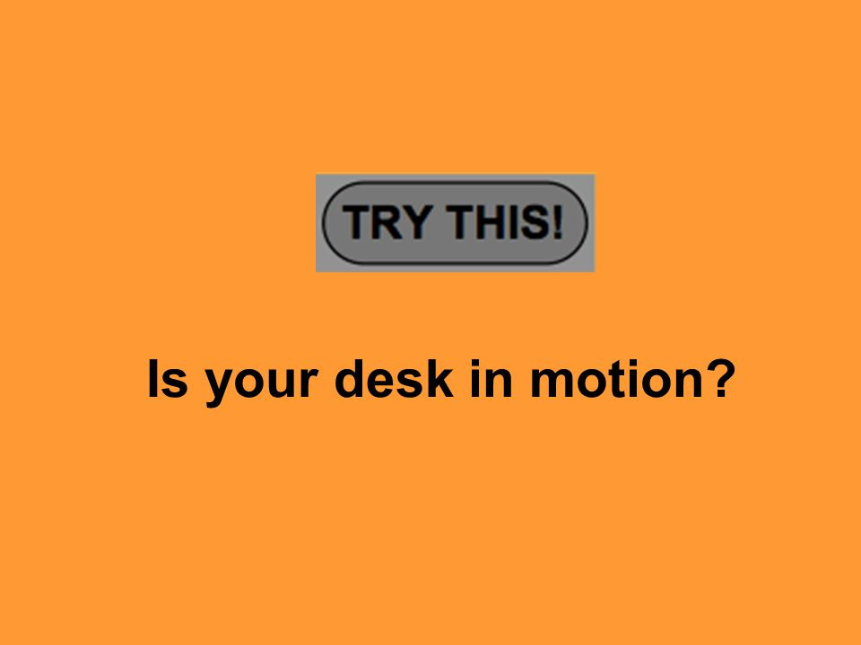 Is your desk in motion?