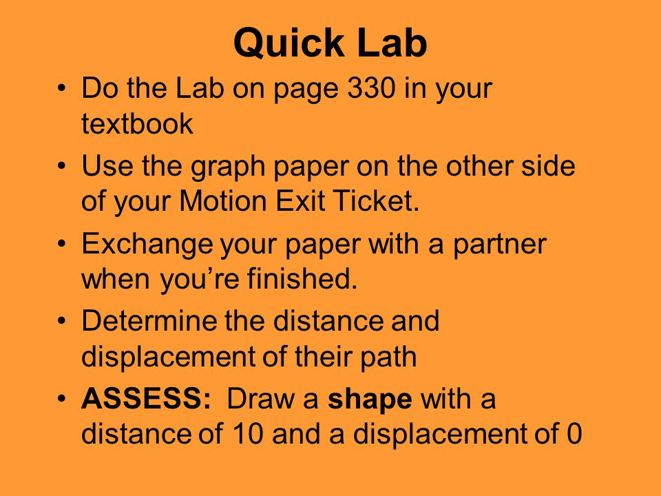 Quick Lab Do the Lab on page 330 in your textbook Use the graph paper on the other side of your Motion Exit Ticket. Exchange your paper with a partner