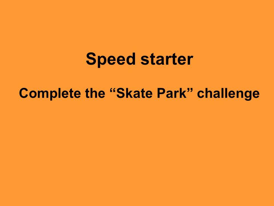 "Speed starter Complete the ""Skate Park"" challenge"