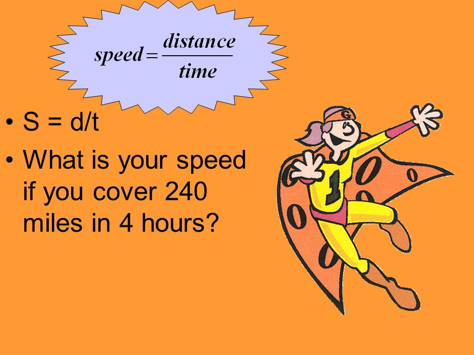 S = d/t What is your speed if you cover 240 miles in 4 hours?