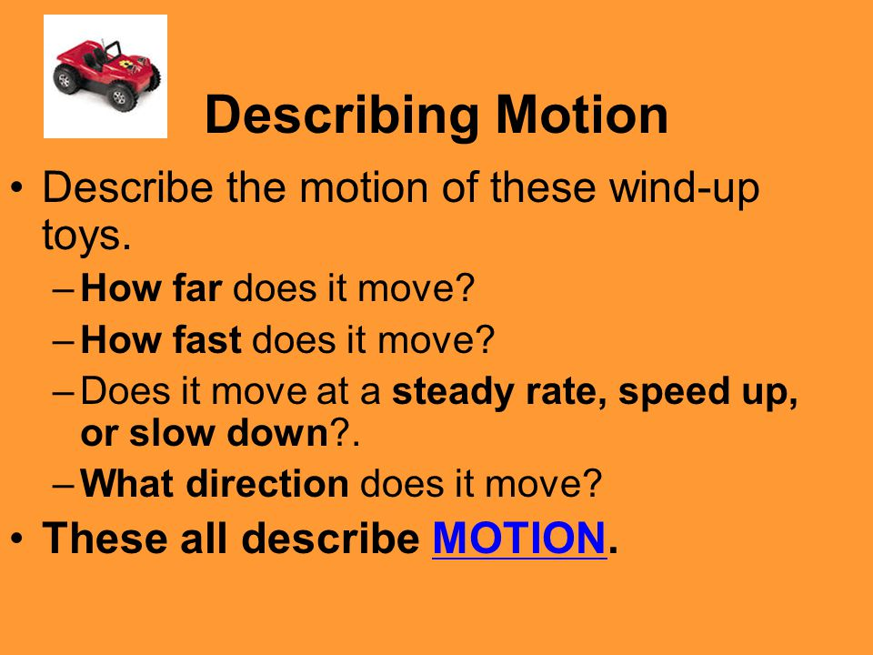 Changing Velocity Sometimes objects CHANGE velocity as they move.