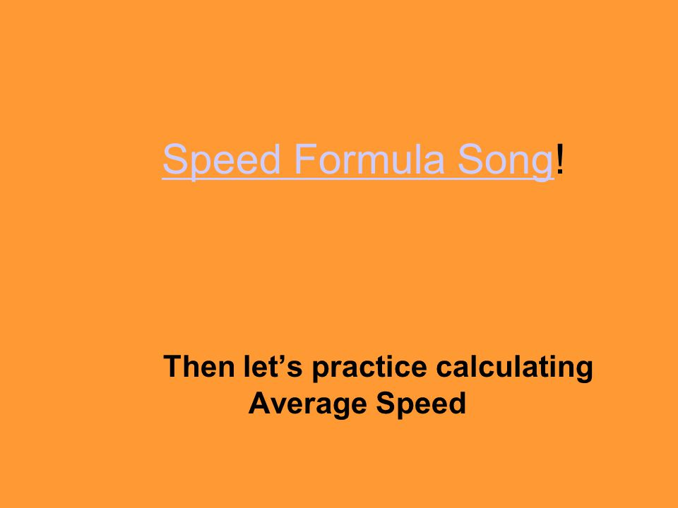 Then let's practice calculating Average Speed Speed Formula SongSpeed Formula Song!