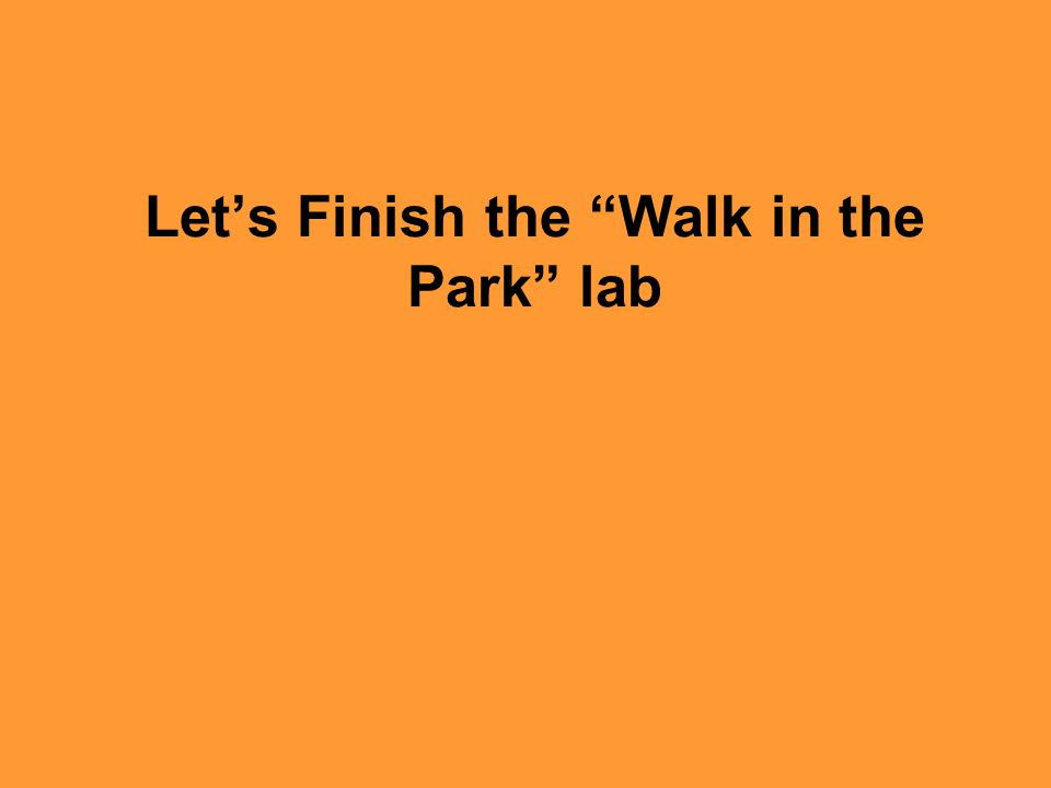 """Let's Finish the """"Walk in the Park"""" lab"""
