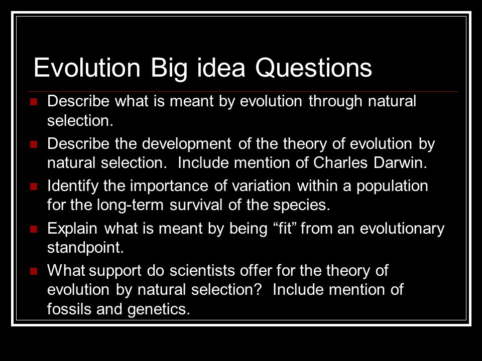 Evolution Big idea Questions Describe what is meant by evolution through natural selection. Describe the development of the theory of evolution by nat
