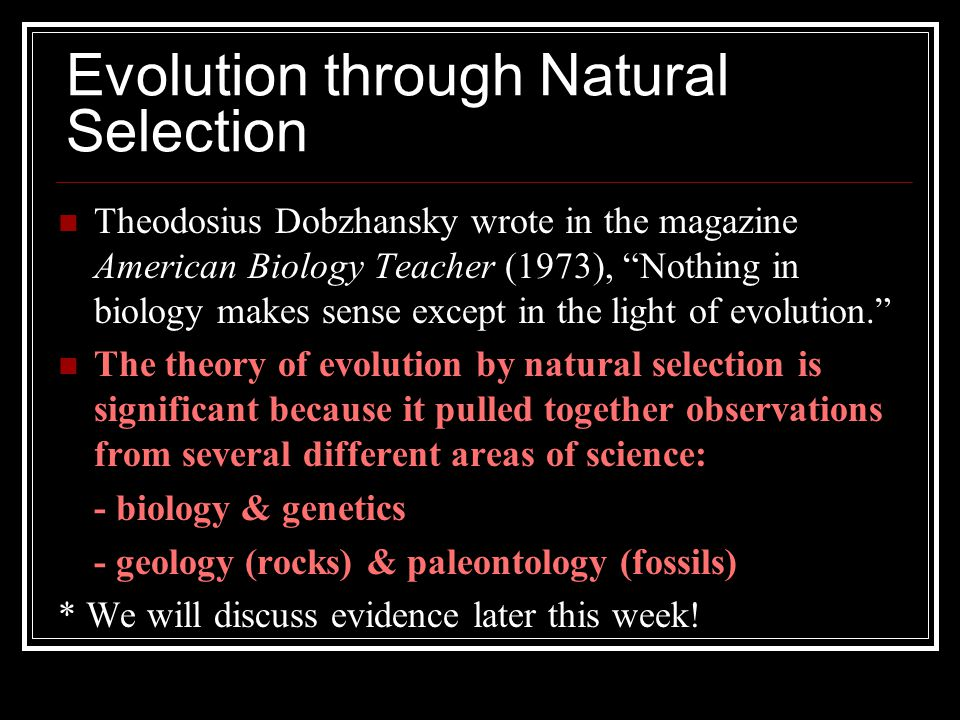 "Evolution through Natural Selection Theodosius Dobzhansky wrote in the magazine American Biology Teacher (1973), ""Nothing in biology makes sense excep"