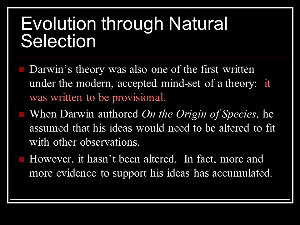 Evolution through Natural Selection Darwin's theory was also one of the first written under the modern, accepted mind-set of a theory: it was written