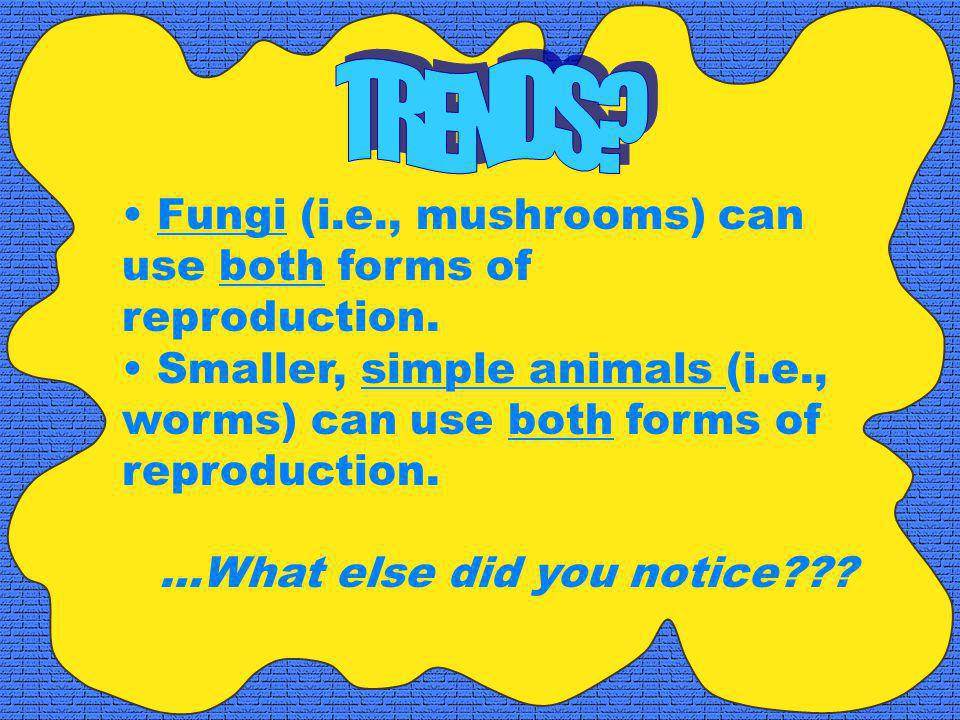 Fungi (i.e., mushrooms) can use both forms of reproduction.