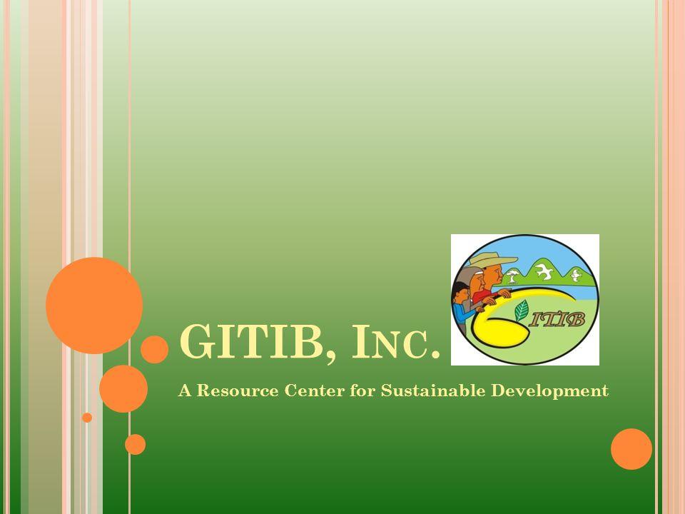 GITIB, I NC. A Resource Center for Sustainable Development