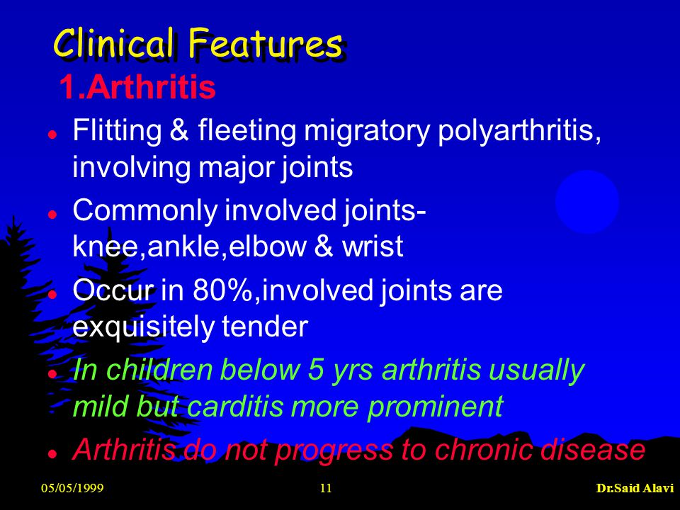 05/05/1999Dr.Said Alavi11 Clinical Features l Flitting & fleeting migratory polyarthritis, involving major joints l Commonly involved joints- knee,ank