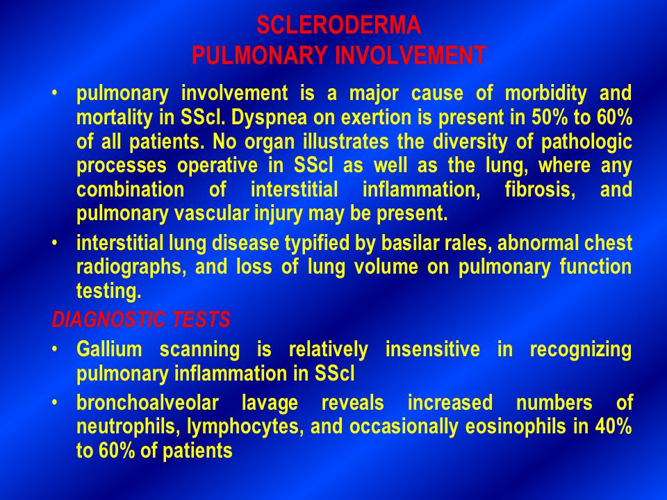 SCLERODERMA PULMONARY INVOLVEMENT pulmonary involvement is a major cause of morbidity and mortality in SScl. Dyspnea on exertion is present in 50% to