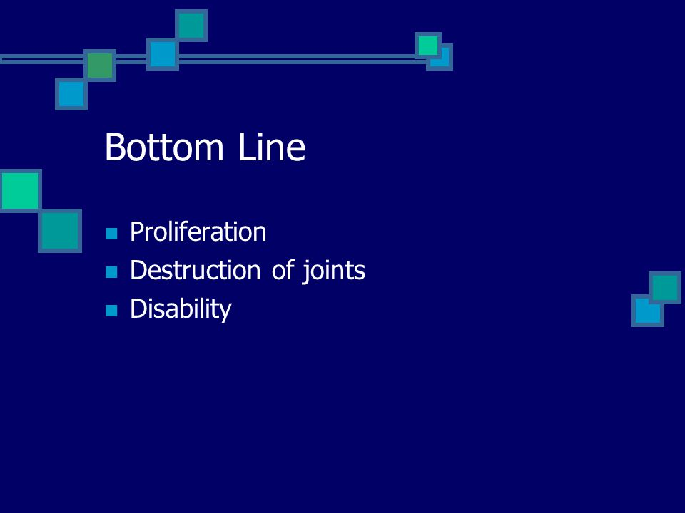 Bottom Line Proliferation Destruction of joints Disability