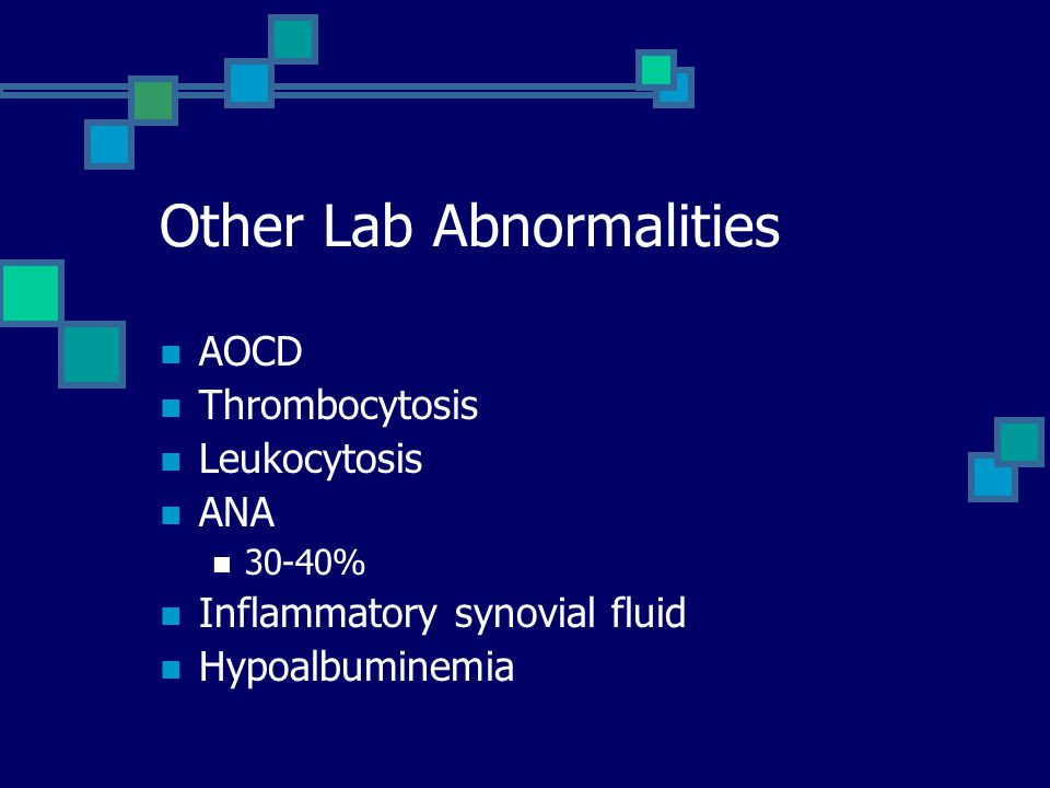 Other Lab Abnormalities AOCD Thrombocytosis Leukocytosis ANA 30-40% Inflammatory synovial fluid Hypoalbuminemia