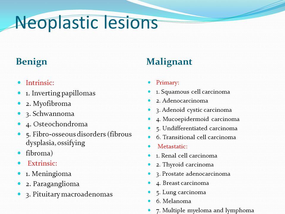 Neoplastic lesions Benign Malignant Intrinsic: 1. Inverting papillomas 2.