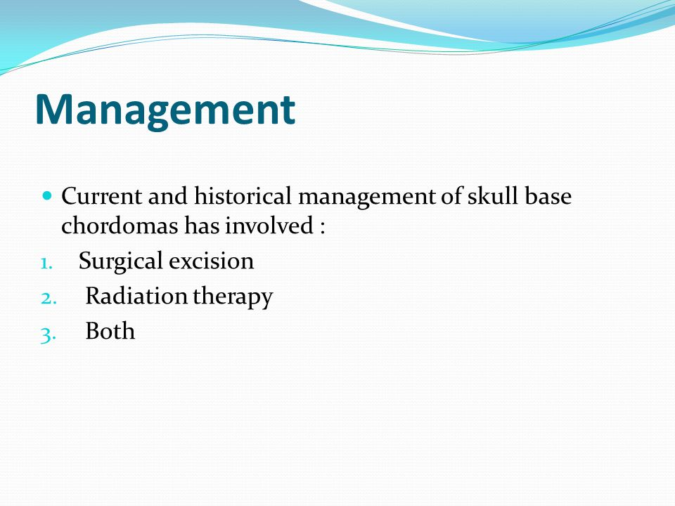 Management Current and historical management of skull base chordomas has involved : 1.
