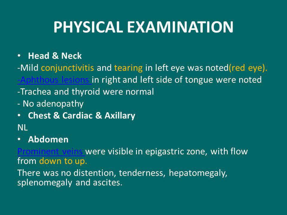 PHYSICAL EXAMINATION Head & Neck -Mild conjunctivitis and tearing in left eye was noted(red eye).