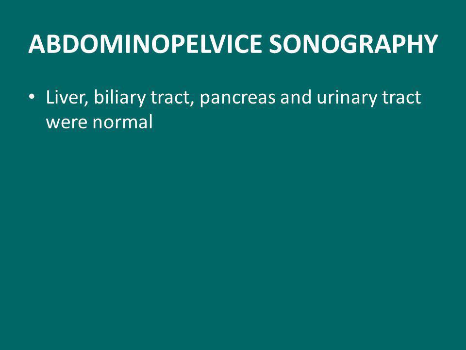 ABDOMINOPELVICE SONOGRAPHY Liver, biliary tract, pancreas and urinary tract were normal