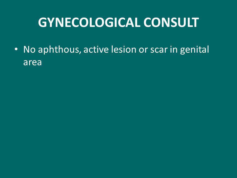 GYNECOLOGICAL CONSULT No aphthous, active lesion or scar in genital area