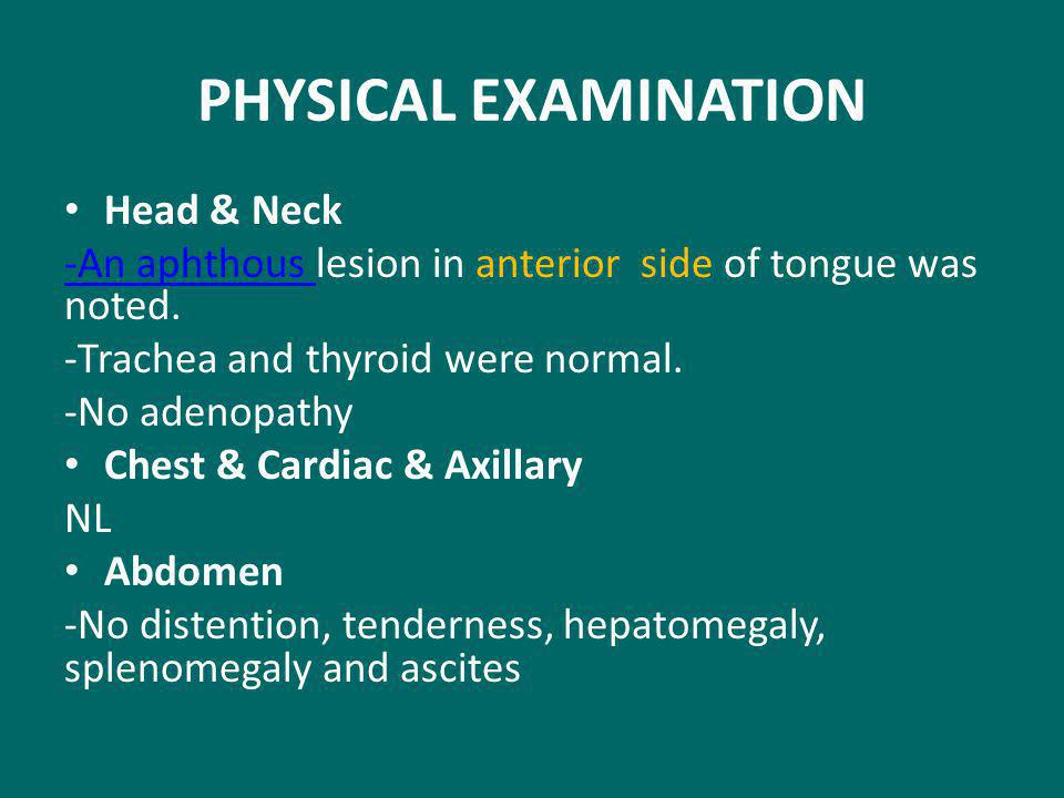 PHYSICAL EXAMINATION Head & Neck -An aphthous -An aphthous lesion in anterior side of tongue was noted.