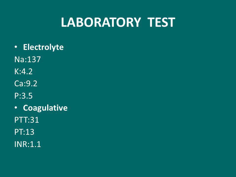 LABORATORY TEST Electrolyte Na:137 K:4.2 Ca:9.2 P:3.5 Coagulative PTT:31 PT:13 INR:1.1