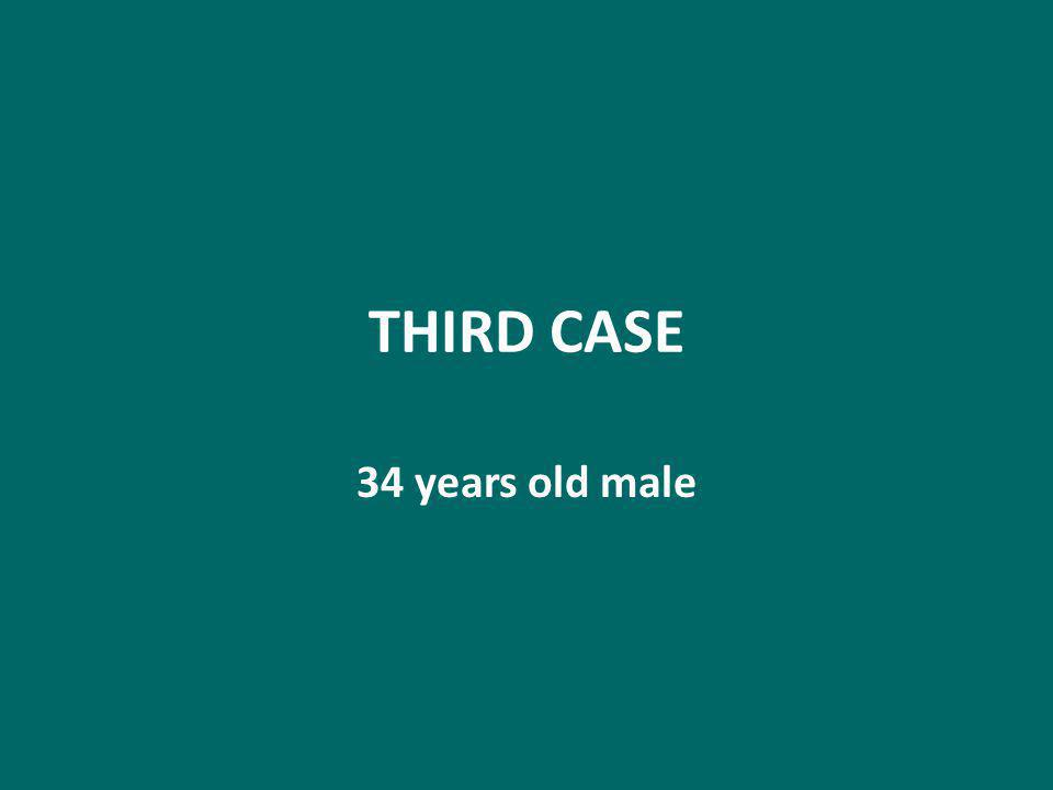 THIRD CASE 34 years old male