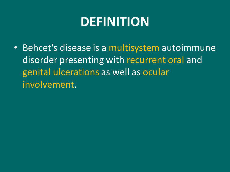 DEFINITION Behcet s disease is a multisystem autoimmune disorder presenting with recurrent oral and genital ulcerations as well as ocular involvement.