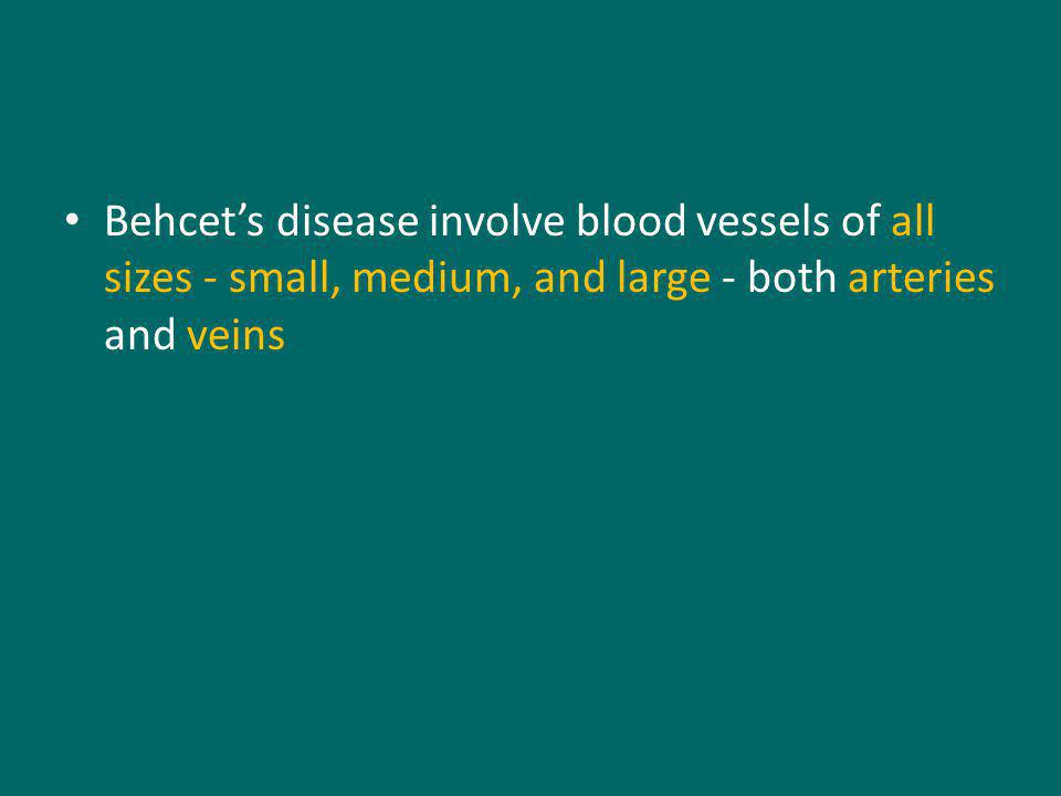 Behcet's disease involve blood vessels of all sizes - small, medium, and large - both arteries and veins