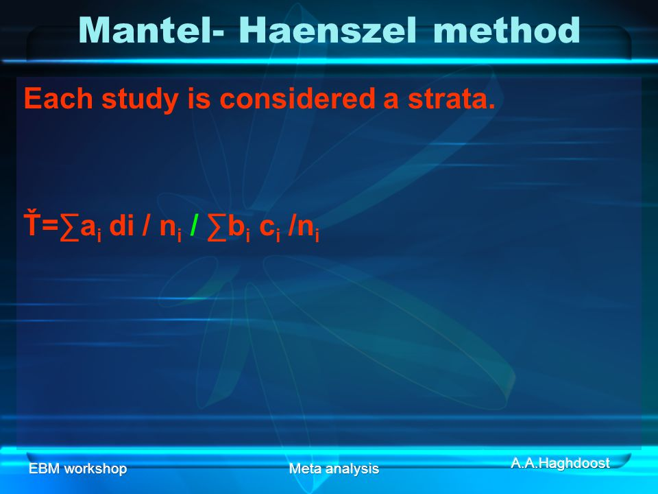 EBM workshopMeta analysis Mantel- Haenszel method Each study is considered a strata.