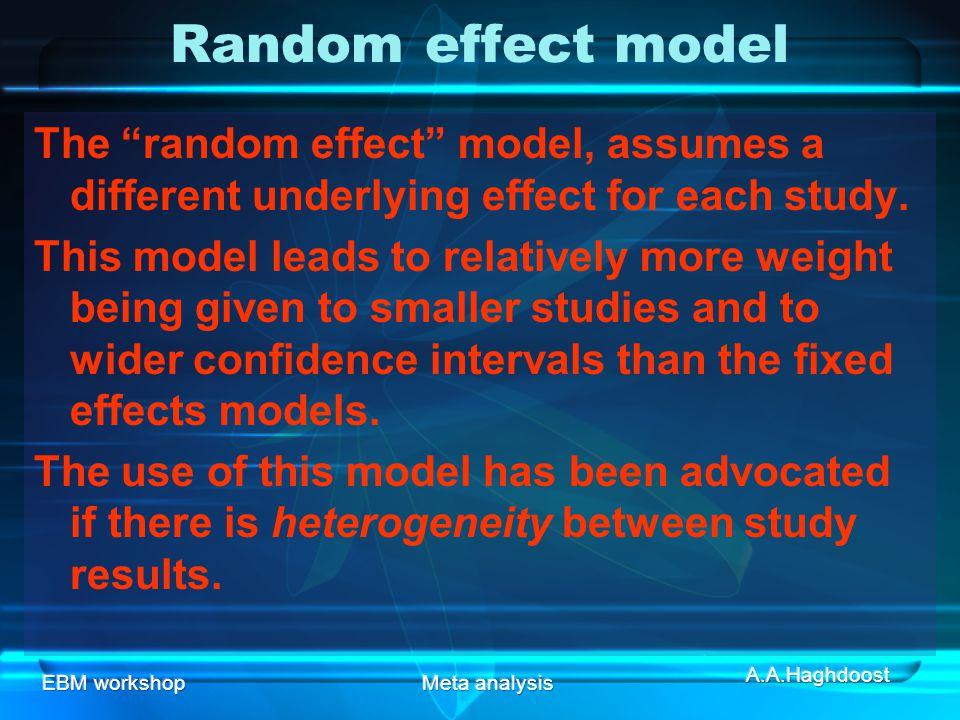 EBM workshopMeta analysis Random effect model The random effect model, assumes a different underlying effect for each study.